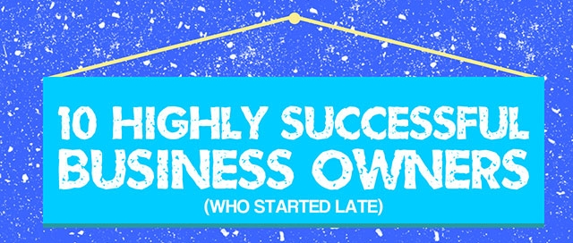 10 Highly Successful Business Owners (Who Started Late)