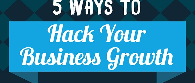 5 Ways To Hack Your Business Growth